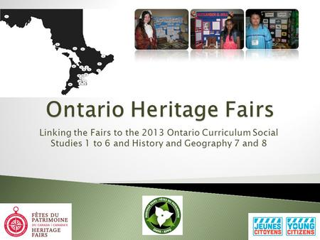 Linking the Fairs to the 2013 Ontario Curriculum Social Studies 1 to 6 and History and Geography 7 and 8.