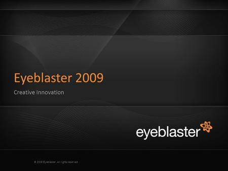 © 2008 Eyeblaster. All rights reserved Eyeblaster 2009 Creative Innovation.