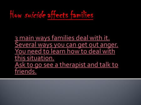 3 main ways families deal with it. Several ways you can get out anger. You need to learn how to deal with this situation. Ask to go see a therapist and.