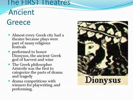 The FIRST Theatres Ancient Greece Almost every Greek city had a theatre because plays were part of many religious festivals performed to honor Dionysus,