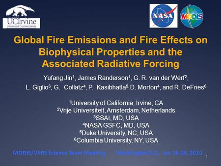 Global Fire Emissions and Fire Effects on Biophysical Properties and the Associated Radiative Forcing Yufang Jin 1, James Randerson 1, G. R. van der Werf.
