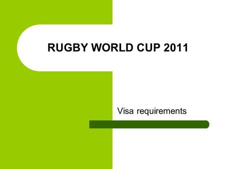 RUGBY WORLD CUP 2011 Visa requirements. RWC 2011 General information From 9 September to 23 October 2011 New Zealand is hosting RWC 2011. If you are planning.