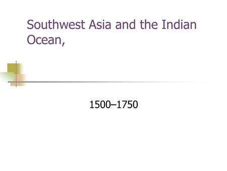 Southwest Asia and the Indian Ocean, 1500–1750. The Ottoman Empire, to 1750 Expansion and Frontiers Osman established the Ottoman Empire in northwestern.