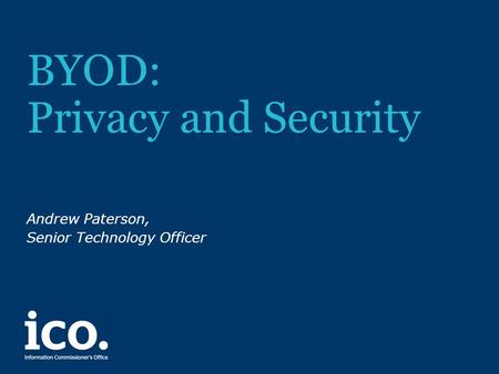 BYOD: Privacy and Security Andrew Paterson, Senior Technology Officer.