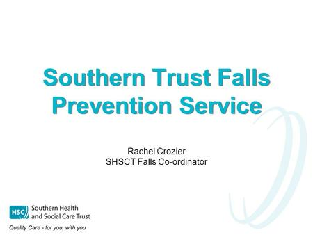 Southern Trust Falls Prevention Service Rachel Crozier SHSCT Falls Co-ordinator.