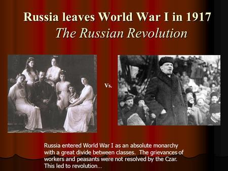 Russia leaves World War I in 1917 The Russian Revolution Russia leaves World War I in 1917 The Russian Revolution Vs. Russia entered World War I as an.