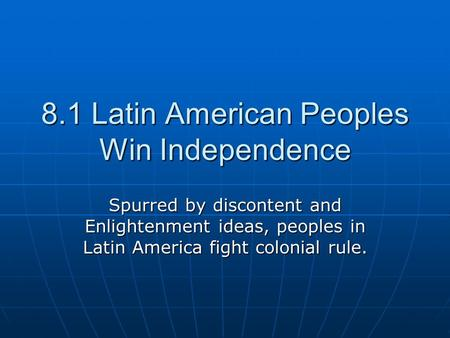 8.1 Latin American Peoples Win Independence