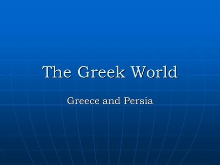 The Greek World Greece and Persia. Persia Becomes an Empire The Persians fought other peoples of Southwest Asia in early history. The Medes would rule.