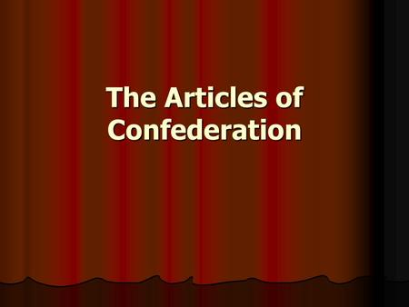 The Articles of Confederation. The Articles were written in 1777…..right smack- dab in the middle of the Revolutionary War! The Articles were written.