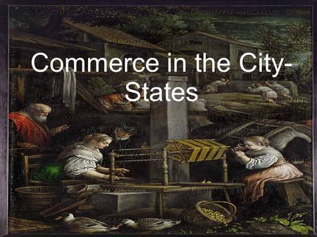 Commerce in the City- States. Merchants The Polo family were merchants They bought goods in one place (the East) and sold them for a profit Merchants.