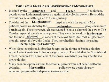 The Latin American Independence Movements Inspired by the _______________ and ____________________ Revolutions, people across Latin America rose up against.
