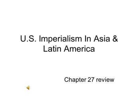 U.S. Imperialism In Asia & Latin America Chapter 27 review.