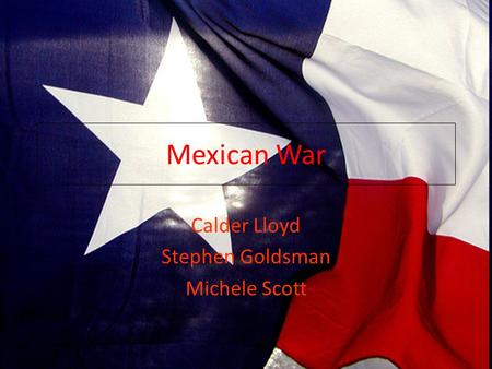 Mexican War Calder Lloyd Stephen Goldsman Michele Scott.