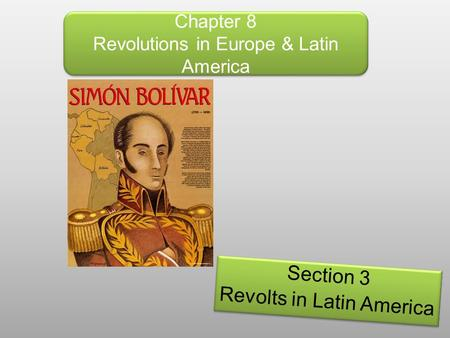 Chapter 8 Revolutions in Europe & Latin America