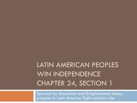 Latin American Peoples Win Independence Chapter 24, Section 1