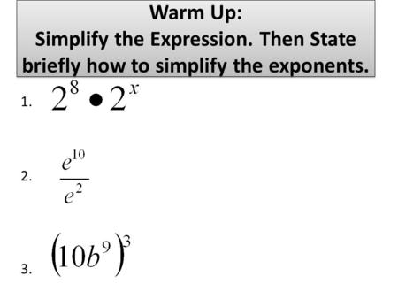 Warm Up: Simplify the Expression. Then State briefly how to simplify the exponents. 1. 2. 3.