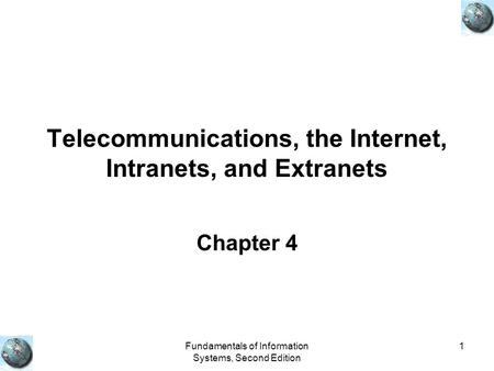 Fundamentals of Information Systems, Second Edition 1 Telecommunications, the Internet, Intranets, and Extranets Chapter 4.