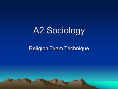 A2 Sociology Religion Exam Technique Modules You will do two exams and one piece of coursework. Exam modules are religion and the synoptic module of.