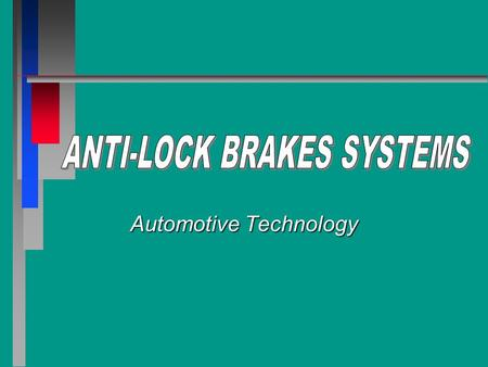 Automotive Technology. y Chapter Objectives Explain how antilock brake systems work to bring a vehicle to a controlled stop.Explain how antilock brake.