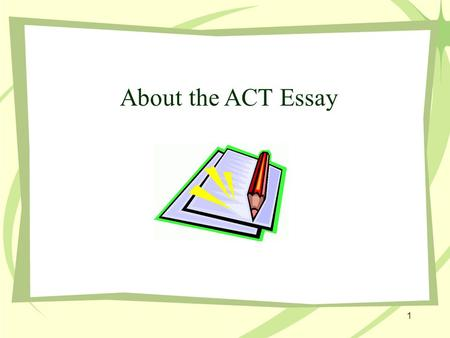 About the ACT Essay 1. The ACT Essay On the ACT Writing Test, students have 30 minutes to read a short prompt and to plan and write an essay in response.
