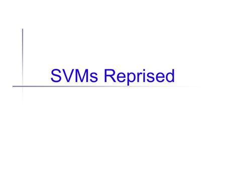 SVMs Reprised. Administrivia I'm out of town Mar 1-3 May have guest lecturer May cancel class Will let you know more when I do...