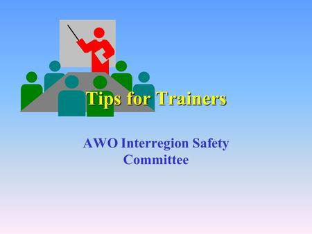 Tips for Trainers AWO Interregion Safety Committee.