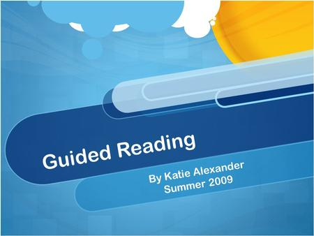Guided Reading By Katie Alexander Summer 2009. What is Guided Reading? A reading strategy that helps students become strong independent readers Requires.