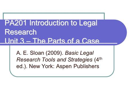 PA201 Introduction to Legal Research Unit 3 – The Parts of a Case