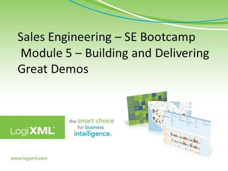Sales Engineering – SE Bootcamp Module 5 – Building and Delivering Great Demos 7900 Westpark Drive, Suite T107 McLean, VA 22102 | www.logixml.com.