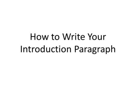 "How to Write Your Introduction Paragraph This is your attention grabber. ""Holy Crap! Look at the crazy cloud!"" This is your brief explanation of what."