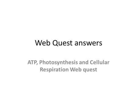 ATP, Photosynthesis and Cellular Respiration Web quest