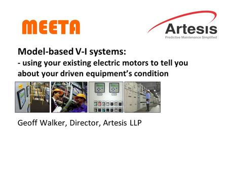 Model-based V-I systems: - using your existing electric motors to tell you about your driven equipment's condition Geoff Walker, Director, Artesis LLP.