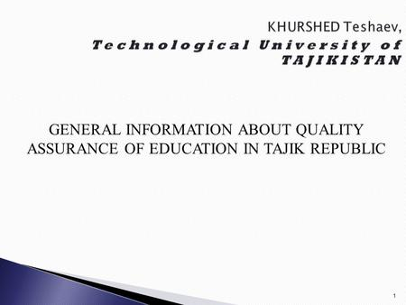 1 GENERAL INFORMATION ABOUT QUALITY ASSURANCE OF EDUCATION IN TAJIK REPUBLIC.