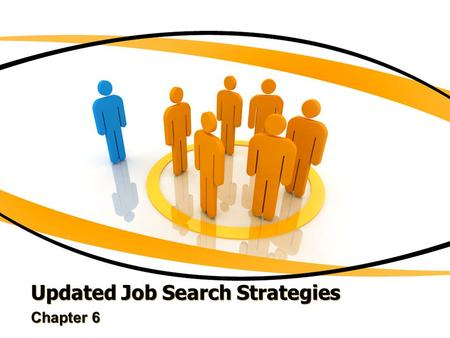 Updated Job Search Strategies Chapter 6. How can you increase your chances of employment while in college?