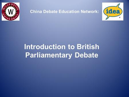Introduction to British Parliamentary Debate China Debate Education Network: