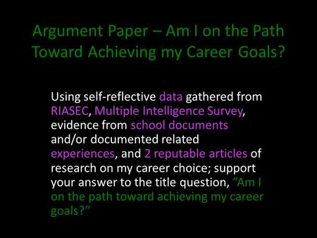Argument Paper – Am I on the Path Toward Achieving my Career Goals? Using self-reflective data gathered from RIASEC, Multiple Intelligence Survey, evidence.