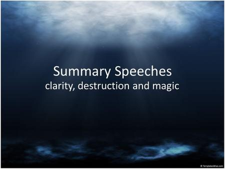 "Summary Speeches clarity, destruction and magic. Recap: Role of a Whip Speaker Identify the ""clash points"" aka the voting issues. Destroy the opposition's."