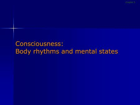 Consciousness: Body rhythms and mental states chapter 5.