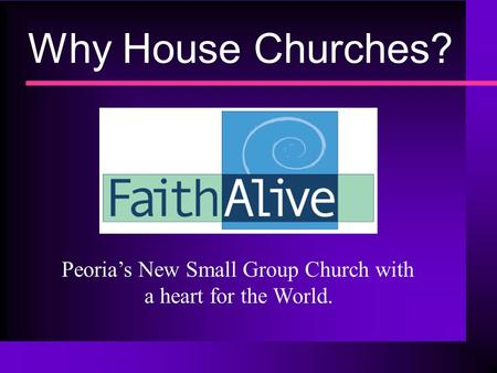 Why House Churches? Peoria's New Small Group Church with a heart for the World.