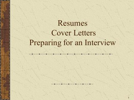 1 Resumes Cover Letters Preparing for an Interview.