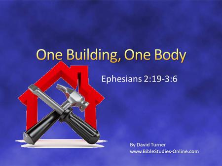 Ephesians 2:19-3:6 By David Turner www.BibleStudies-Online.com.
