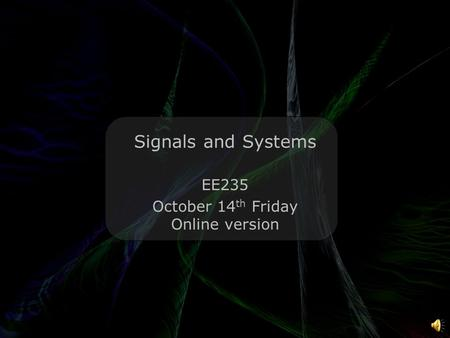 Leo Lam © 2010-2011 Signals and Systems EE235 October 14 th Friday Online version.