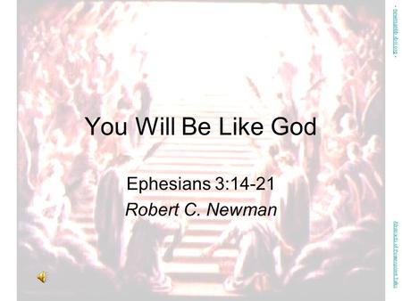 You Will Be Like God Ephesians 3:14-21 Robert C. Newman Abstracts of Powerpoint Talks - newmanlib.ibri.org -newmanlib.ibri.org.