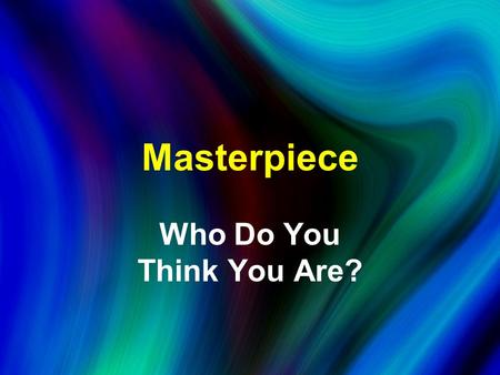 Masterpiece Who Do You Think You Are?. Without Christ, There's Something Wrong with You.