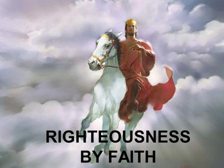 "RIGHTEOUSNESS BY FAITH. Righteousness by Faith Q. 1) How is righteousness obtained? –R–Romans 3:22 –""–""Even the RIGHTEOUSNESS of God through FAITH in."