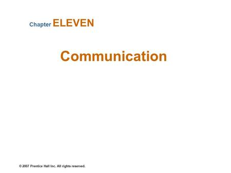 © 2007 Prentice Hall Inc. All rights reserved. Communication Chapter ELEVEN.