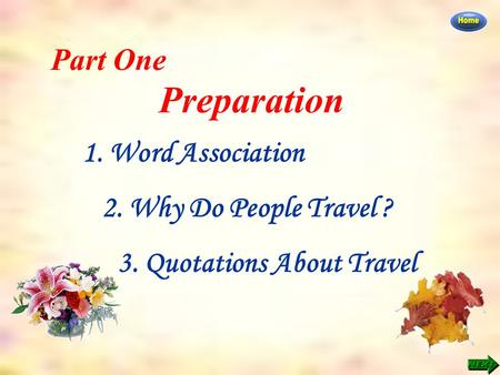 Part One Preparation 1. Word Association 2. Why Do People Travel ? 3. Quotations About Travel.