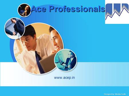 Designed by: Monika Sodhi Ace Professionals www.acep.in.