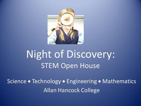 Night of Discovery: STEM Open House Science  Technology  Engineering  Mathematics Allan Hancock College.