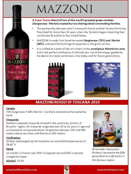 Www.livelikeanitalian.com www.terlatowines.com MAZZONI ROSSO DI TOSCANA 2010 A Super Tuscan blend of two of the world's greatest grape varieties (Sangiovese.